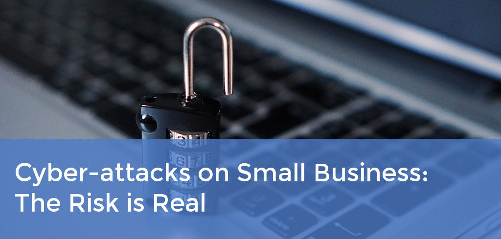 Cyber-attacks on Small Business: The Risk is Real