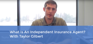 What Is An Independent Insurance Agent – With Taylor Gilbert