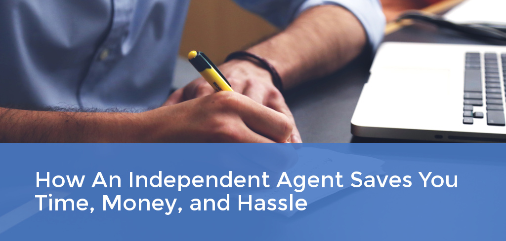 How an Independent Insurance Agent Saves You Time, Money, and Hassle