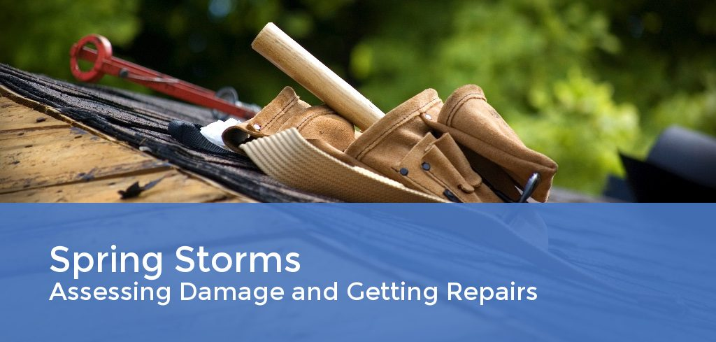 Spring Storms – Assessing Damage and Getting Repairs