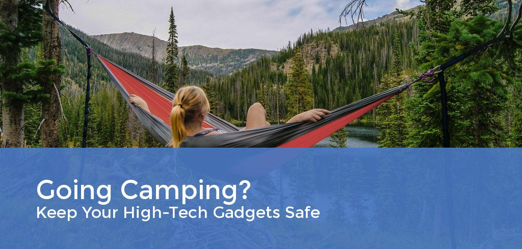 Going Camping? Keep Your High Tech Gadgets Safe