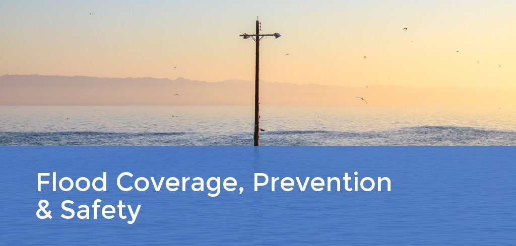 Flood Coverage, Prevention, & Safety