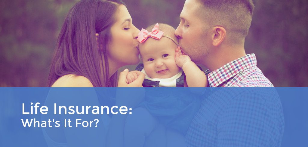 Life Insurance: What's It For?