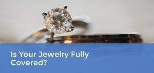 Is Your Jewelry Fully Covered?