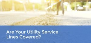 Are Your Utility Service Lines Covered?